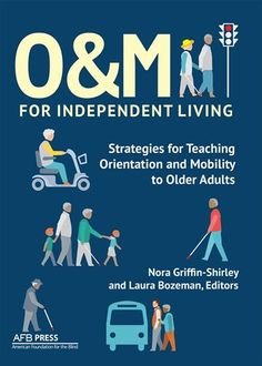 """New from AFB Press! """"O&M for Independent Living: Strategies for Teaching Orientation and Mobility to Older Adults"""", edited by Nora Griffin-Shirley and Laura Bozeman http://www.afb.org/store/Pages/ShoppingCart/ProductDetails.aspx?ProductId=978-0-89128-676-9&ruling=Yes (Image: the front cover, with illustrations of mobile older adults)"""