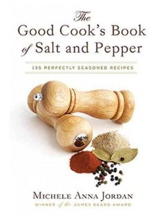 The Good Cook's Book of Salt & Pepper: Achieving Seasoned Delight, With More Than 150 Recipes