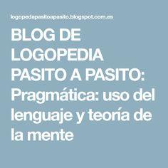 BLOG DE LOGOPEDIA PASITO A PASITO: Pragmática: uso del lenguaje y teoría de la mente