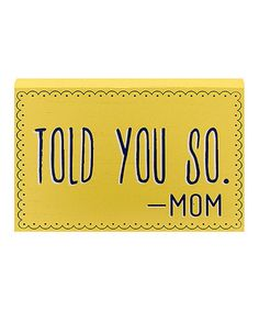 Loving this 'Told You So' Wall Art on #zulily! #zulilyfinds