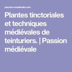 Plantes tinctoriales et techniques médiévales de teinturiers. | Passion médiévale