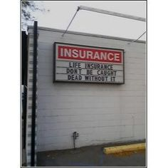 So true! Do what the sign says...get a free term life insurance quote at www.trustedquote.com/life-insurance-quotes