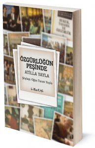 Özgürlüğün Peşinde Atilla Yayla Söyleşi | Oğuz Turan Yayla | ISBN: 978-975-6201-72-5 | Ebat: 13x19 cm | 280 Sayfa