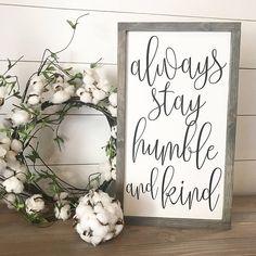 farmhouse decor always stay humble and kind sign #rusticdecor #modernfarmhouse #homedecorideasinspiration #prettyfarmhousefinds #joannagains #fixerupper