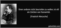 Einen anderen nicht beurteilen zu wollen, ist oft ein Zeichen von Humanität. (Friedrich Nietzsche)