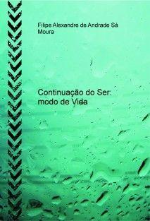 Continuação do Ser: modo de Vida    http://xeeme.com/?r=50B*n2j3Eb7B    Filipe Sá Moura    http://xeeme.com/FilipeMoura