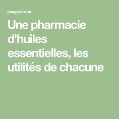 Une pharmacie d'huiles essentielles, les utilités de chacune