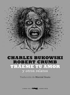 """Tráeme tu amor y otros relatos"" de Charles Bukowski e ilustraciones de Robert Crumb."