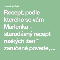 Recept, podle kterého se vám Marlenka - starodávný recept ruských žen * zaručeně povede, najdete na Labužník.cz. Podívejte se na fotografie a hodnocení ostatních kuchařů.
