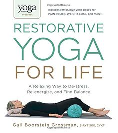 Yoga Journal Presents Restorative Yoga for Life: A Relaxing Way to De-stress, Re-energize, and Find Balance by Gail Boorstein Grossman http://www.amazon.com/dp/1440575207/ref=cm_sw_r_pi_dp_ZZH8wb1E87BN8