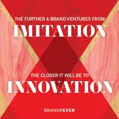 Brandism The further a brand ventures from imitation, the closer it will be to innovation. Core Values, Inbound Marketing, Innovation, Wisdom, Motivation, Creative, Closer, Change, Design