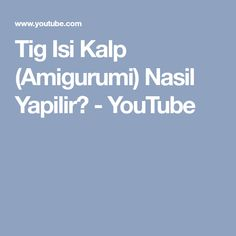 Tig Isi Kalp (Amigurumi) Nasil Yapilir? - YouTube