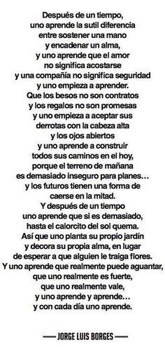 Después de un tiempo uno aprende la sutil diferencia... Jorge Luis Borges.