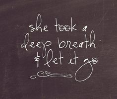 she took a deep breath and let it go