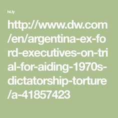 Argentina: Ex-Ford executives on trial for aiding 1970s dictatorship torture  Two former Ford executives are facing court, accused of helping Argentina's military kidnap and torture workers during the 1976-1983 dictatorship. The case sheds light on the company's alleged collusion with the junta.