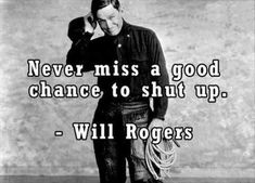 Will Rogers Quotes Politics - - Yahoo Image Search Results Quotable Quotes, Wisdom Quotes, Quotes To Live By, Me Quotes, Motivational Quotes, Funny Quotes, Inspirational Quotes, Short Quotes, Famous Quotes
