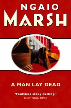 A Man Lay Dead (Roderick Alleyn #1) - Ngaio Marsh - and so on to real grown up mysteries.....the Grand Dame mystery writers of the Golden Age