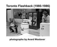 Toronto Flashback (1980-1986) by Avard Woolaver…