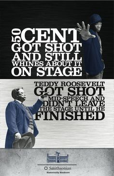 Teddy Roosevelt > 50 Cent