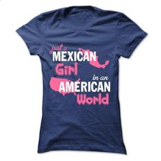 Just A Mexican Girl In An American World - #mens dress shirt #long sleeve tee shirts. MORE INFO => https://www.sunfrog.com/No-Category/Just-A-Mexican-Girl-In-An-American-World-Ladies.html?60505