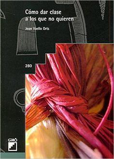 Cómo dar clase a los que no quieren: 280 Grao - Castellano: Amazon.es: Joan Vaello Orts: Libros