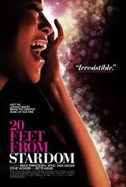 20 feet from Stardom (2013) Director Morgan Neville. Nominated for Best Documentary. A truly great film that should be seen by every artistic person. It describes wonderfully how artists love their craft and the difference between stardom and the chorus AND that there is nothing wrong with being in the Chorus! Bravo! Features  Darlene Love, Merry Clayton, Lisa Fischer and Bruce Springsteen, Stevie Wonder, Mick Jagger and Sting to name just a few.