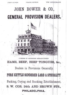 John Bower & Co. General Provision Dealers, 24th and Brown Streets.  From the 1876 Philadelphia City Directory, Page 274.