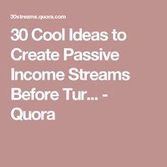 30 Cool Ideas to Create Passive Income Streams Before Tur... - Quora