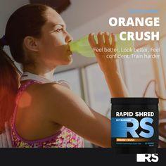Shred Fat, Orange Crush, Fat Burner, Train Hard, Feel Better, Confident, Crushes, Wellness, Feelings