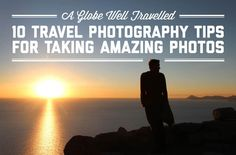 10 travel photography tips for taking amazing photos