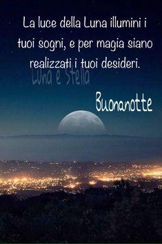 La luce della Luna illumini i tuoi sogni, e per magia siano realizzati i tuoi desideri. Buonanotte #buonanotte