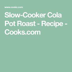 Slow-Cooker Cola Pot Roast - Recipe - Cooks.com