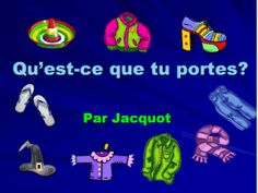 Qu'est-ce que tu portes? A website that has PowerPoints with songs to accompany them for various themes.