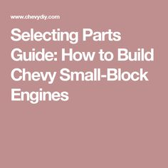 Selecting Parts Guide: How to Build Chevy Small-Block Engines