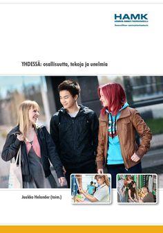 Helander (toim.): YHDESSÄ: osallisuutta, tekoja ja unelmia. 2014. Download free eBook at www.hamk.fi/julkaisut.