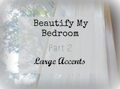 Beautify My Bedroom, Part 2 // Large Accents
