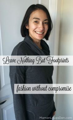 Leave Nothing But Fooprints: Fashion Without Compromise ~ Maman Loup's Den