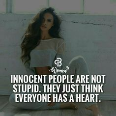 Innocent people are not stupid. They just think everyone has a heart. Classy Quotes, Babe Quotes, Girly Quotes, Badass Quotes, Queen Quotes, Woman Quotes, Star Quotes, Qoutes, Attitude Quotes For Girls