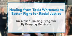 Learn how to free yourself from toxic whiteness to begin developing an anti-racist white identity.