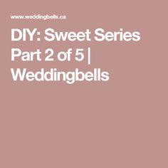 DIY: Sweet Series Part 2 of 5 | Weddingbells