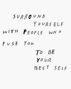 surround yourself with people who push you to be your best self | best life quotes | motivation quotes