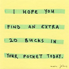 I hope you find an extra 20 bucks in your pocket today