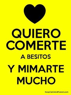 QUIERO COMERTE A BESITOS Y MIMARTE MUCHO Poster