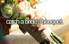 catch a bride's bouquet <3 check!