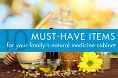 10 Essential Items You Need to Create a Natural Medicine Cabinet – And How to Use Them ---by Cat DiStasio, 07/09/14