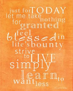 Just For Today Let Me Take Nothing For Granted Feel Blessing In Life's Bounty Strive To Live Simply Learn Want Less To Just For Today Quotes, Quotes To Live By, Me Quotes, Family Quotes, Spiritual Quotes, Positive Thoughts, Beautiful Words, Inspire Me, Wise Words