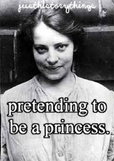 This is Anna Anderson who pretended to be the lost Grand Duchess Anastasia . And now you know why I'm laughing and wincing at the same time.