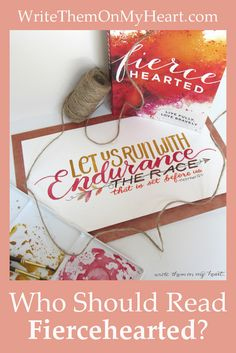 Are you scared of the title of the book Fiercehearted by Holley Gerth? Read my book review before you buy it. Plus - matching printable of Hebrews 12:1. #fiercehearted #hebrews12 #christianbookreview