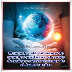 El mundo está en manos de aquellos que tienen el coraje de soñar y correr el riesgo de vivir sus sueños.
