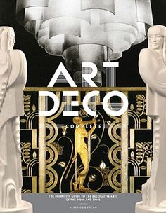 Art Deco Complete The Definitive Guide to the Decorative Arts of the 1920s and 1930s by Alastair Duncan